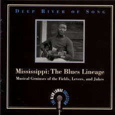Deep River of Song: Mississippi: The Blues Lineage: Musical Geniuses of the Fields, Levees and Jukes mp3 Compilation by Various Artists