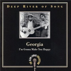 Deep River of Song: Georgia: I'm Gonna Make You Happy mp3 Compilation by Various Artists