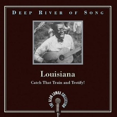 Deep River of Song: Louisiana: Catch That Train and Testify! mp3 Compilation by Various Artists