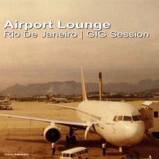 Airport Lounge: Rio De Janeiro - GIG Session mp3 Compilation by Various Artists