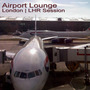 Airport Lounge: London - LHR Session