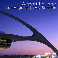 Airport Lounge: Los Angeles - LAX Session by Various Artists