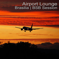 Airport Lounge: Brasilia - BSB Session by Various Artists
