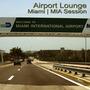 Airport Lounge: Miami - MIA Session