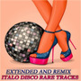 Extended And Remix: Italo Disco Rare Tracks