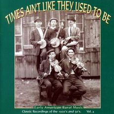 Times Ain't Like They Used to Be: Early American Rural Music, Volume 4 mp3 Compilation by Various Artists