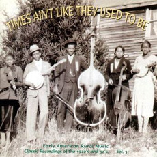 Times Ain't Like They Used to Be: Early American Rural Music, Volume 3 mp3 Compilation by Various Artists