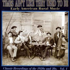Times Ain't Like They Used to Be: Early American Rural Music, Volume 1 mp3 Compilation by Various Artists