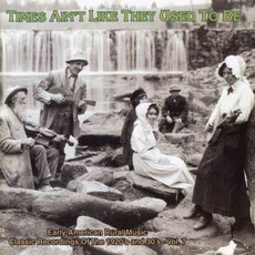 Times Ain't Like They Used to Be: Early American Rural Music, Volume 7 mp3 Compilation by Various Artists