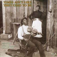 Times Ain't Like They Used to Be: Early American Rural Music, Volume 6 mp3 Compilation by Various Artists