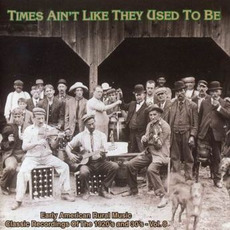 Times Ain't Like They Used to Be: Early American Rural Music, Volume 8 mp3 Compilation by Various Artists