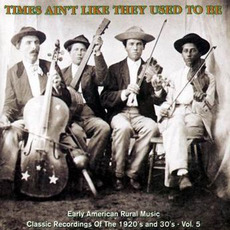 Times Ain't Like They Used to Be: Early American Rural Music, Volume 5 mp3 Compilation by Various Artists