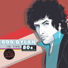 Bob Dylan in the 80s: Volume One mp3 Compilation by Various Artists