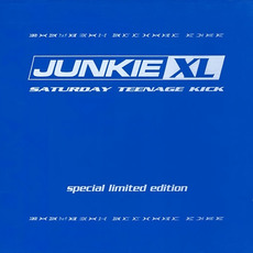 Saturday Teenage Kick (Special Limited Edition) mp3 Album by Junkie Xl