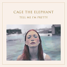 Tell Me I'm Pretty mp3 Album by Cage The Elephant