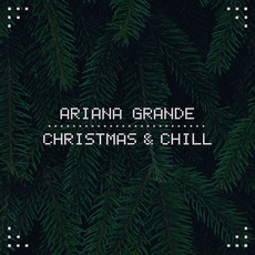 Christmas & Chill by Ariana Grande