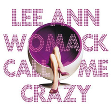 Call Me Crazy mp3 Album by Lee Ann Womack