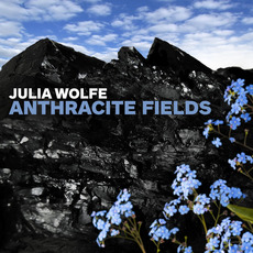 Anthracite Fields by Julia Wolfe