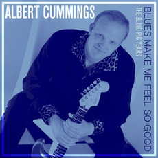 Blues Make Me Feel So Good: The Blind Pig Years mp3 Artist Compilation by Albert Cummings