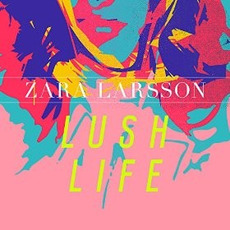 Lush Life mp3 Single by Zara Larsson