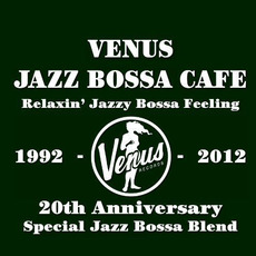 Venus Jazz Bossa Cafe: Relaxin' Jazzy Bossa Feeling (Special Edition) by Various Artists
