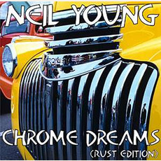 Chrome Dreams (Rust Edition) mp3 Artist Compilation by Neil Young