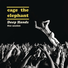 Deep Hands: Live Session - EP mp3 Live by Cage The Elephant