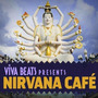 Viva! Beats Presents: Nirvana Café