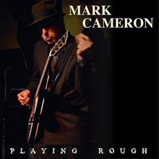 Playing Rough mp3 Album by Mark Cameron