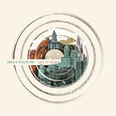 Let It Echo mp3 Live by Jesus Culture