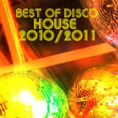 Best Of Disco House 2010 - 2011 by Various Artists