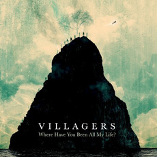Where Have You Been All My Life? mp3 Album by Villagers