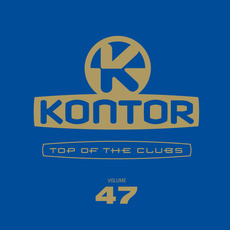 Kontor: Top of the Clubs, Volume 47 mp3 Compilation by Various Artists