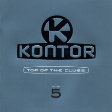 Kontor: Top of the Clubs, Volume 5 mp3 Compilation by Various Artists