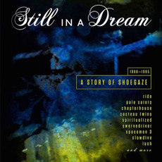 Still in a Dream: A Story Of Shoegaze 1988-1995 mp3 Compilation by Various Artists