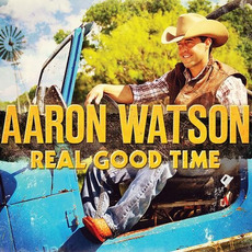 Real Good Time mp3 Album by Aaron Watson