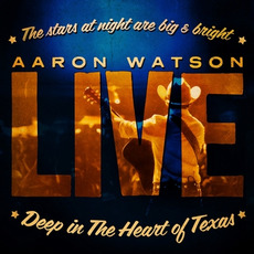 Deep In The Heart Of Texas: Aaron Watson Live mp3 Live by Aaron Watson