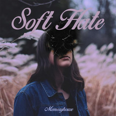 Soft Hate (Limited Edition) mp3 Album by Memoryhouse