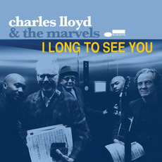 I Long To See You mp3 Album by Charles Lloyd & The Marvels