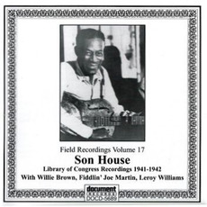 Field Recordings, Volume 17: Son House, Library of Congress Recordings 1941-1942 by Son House