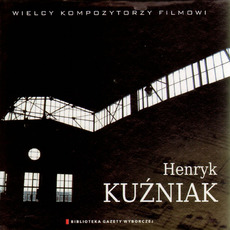 Wielcy Kompozytorzy Filmowi, CD7: Henryk Kuźniak by Henryk Kuźniak