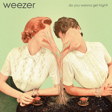 Do You Wanna Get High? mp3 Single by Weezer