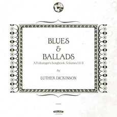 Blues & Ballads (A Folksinger's Songbook), Volumes I & II mp3 Album by Luther Dickinson