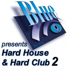 Blue Records presents: Hard House & Hard Club, Vol. 2 mp3 Compilation by Various Artists