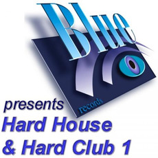 Blue Records presents: Hard House & Hard Club, Vol. 1 mp3 Compilation by Various Artists