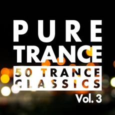 Pure Trance, Vol. 3: 50 Trance Classics mp3 Compilation by Various Artists