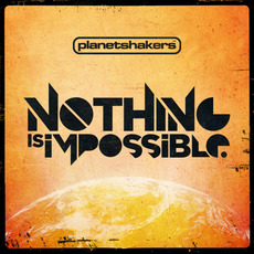 Nothing Is Impossible mp3 Album by Planetshakers