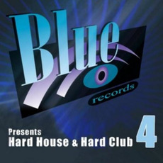 Blue Records presents: Hard House & Hard Club, Vol. 4 mp3 Compilation by Various Artists