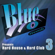 Blue Records presents: Hard House & Hard Club, Vol. 3 mp3 Compilation by Various Artists