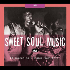 Sweet Soul Music: 26 Scorching Classics From 1971 by Various Artists